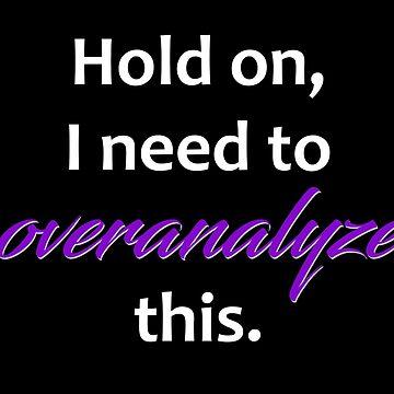 Overanalyze This--light words on dark by KaySlominator