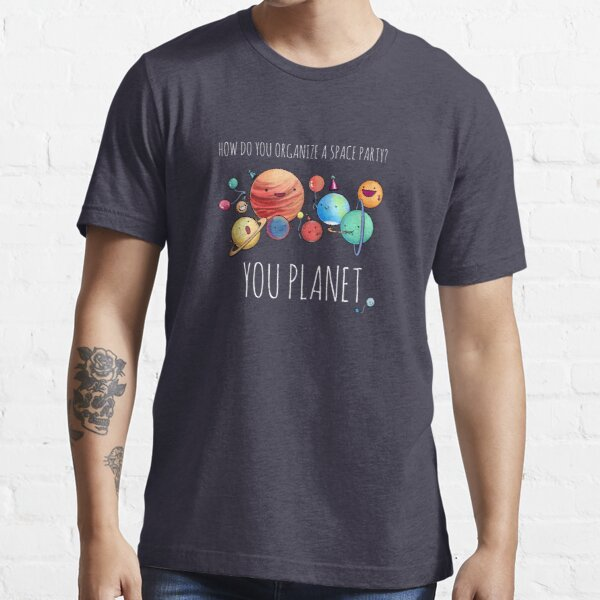 How to organize a space party? Essential T-Shirt
