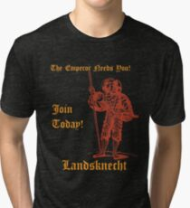 The Emperor Needs YOU! Join the Landsknechts today! Tri-blend T-Shirt