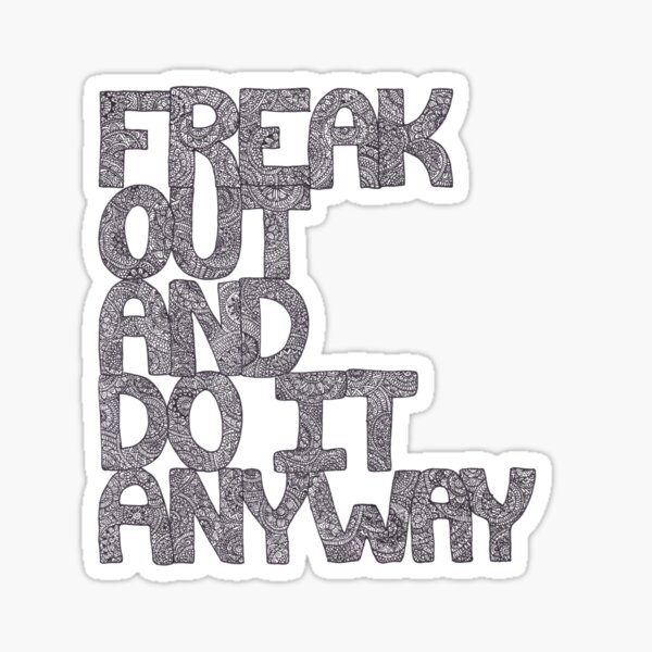Freak Out And Do It Anyway Sticker