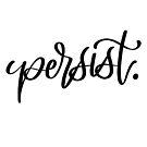 Persist. by Thenerdlady