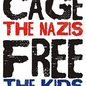 Cage the Nazis, Free the Kids by JezWeCan