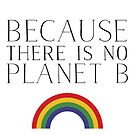 Because there is no Planet B by KathrinLegg