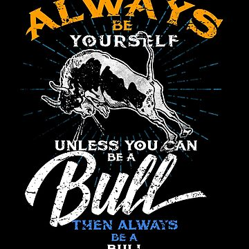 Always Be Yourself Be A Bull Farmer Bulls Gifts  by roarr