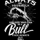 Always Be Yourself Be A Bull Farmer Gifts  by roarr