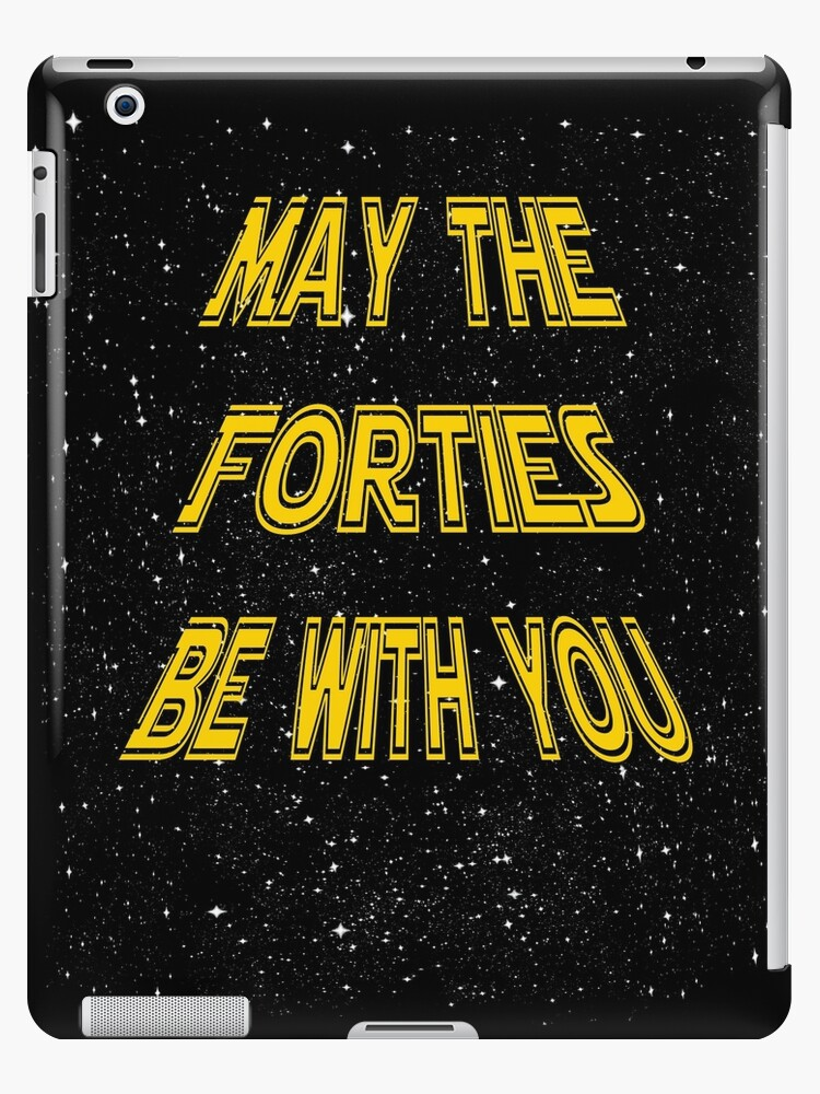 May The Forties Be With You Funny 40th Birthday Gift Design IPad Case Skin By PowrToThePeople