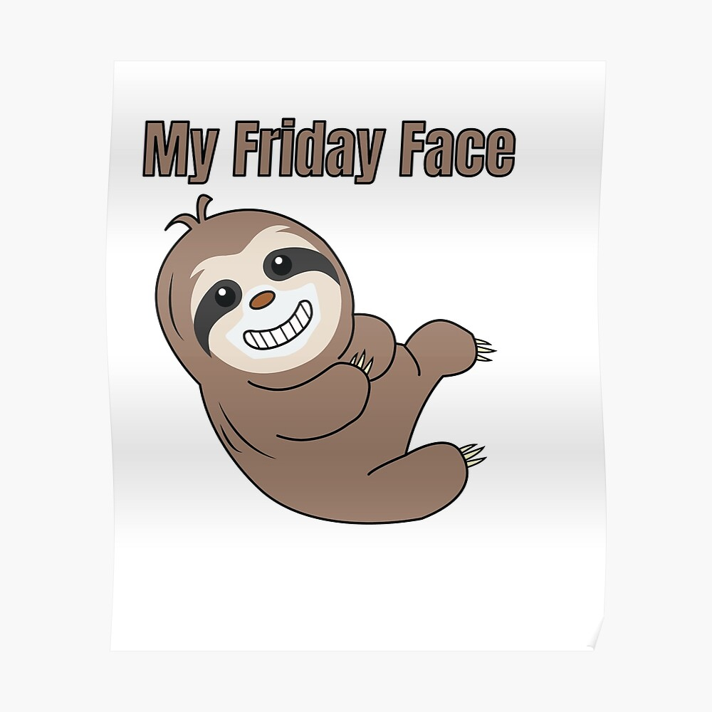 Funny, Lazy But Cute Tshirt Design My Friday Face Sloth | Poster