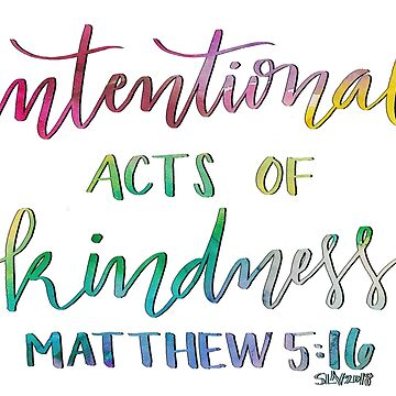 Intentional Acts of Kindness--In Color by ToGodBeTheGlory