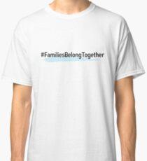 Families Belong Together Classic T-Shirt