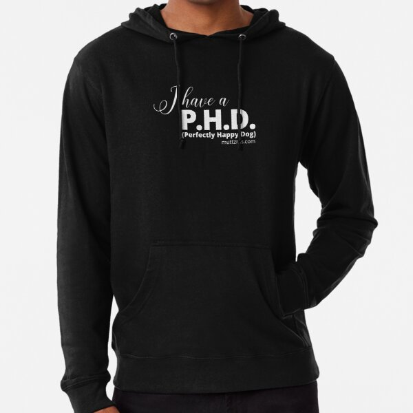 I Have a P.H.D. (White Text) Lightweight Hoodie