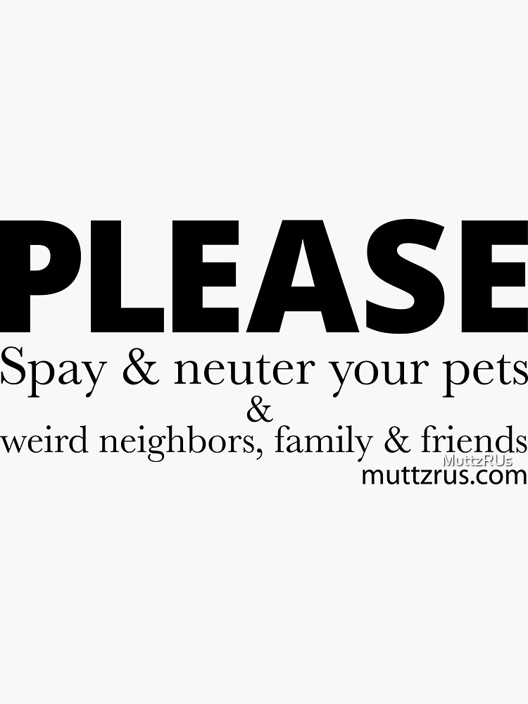 Spay and Neuter your Dog and Friends and Family (Black Text) by MuttzRUs