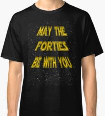 May the Forties Be With You Funny 40th Birthday Gift Design Classic T-Shirt