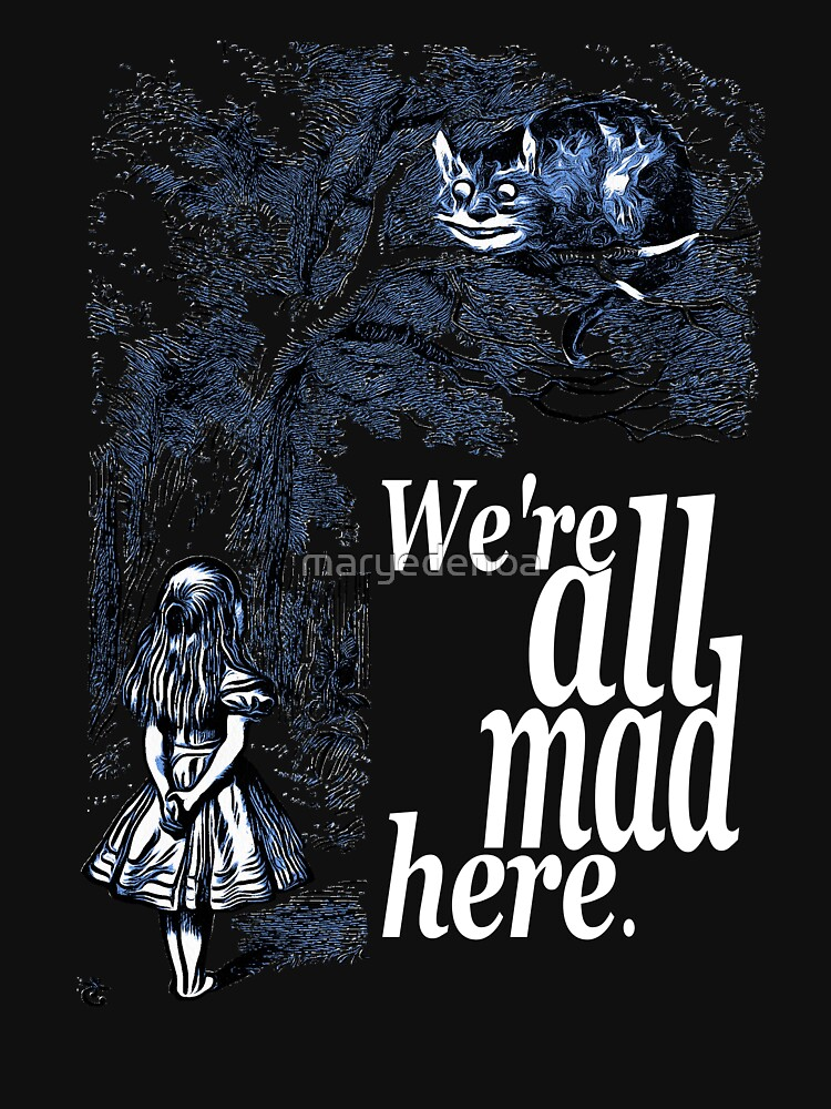 We Are All Mad Here - Alice In Wonderland Quote by maryedenoa