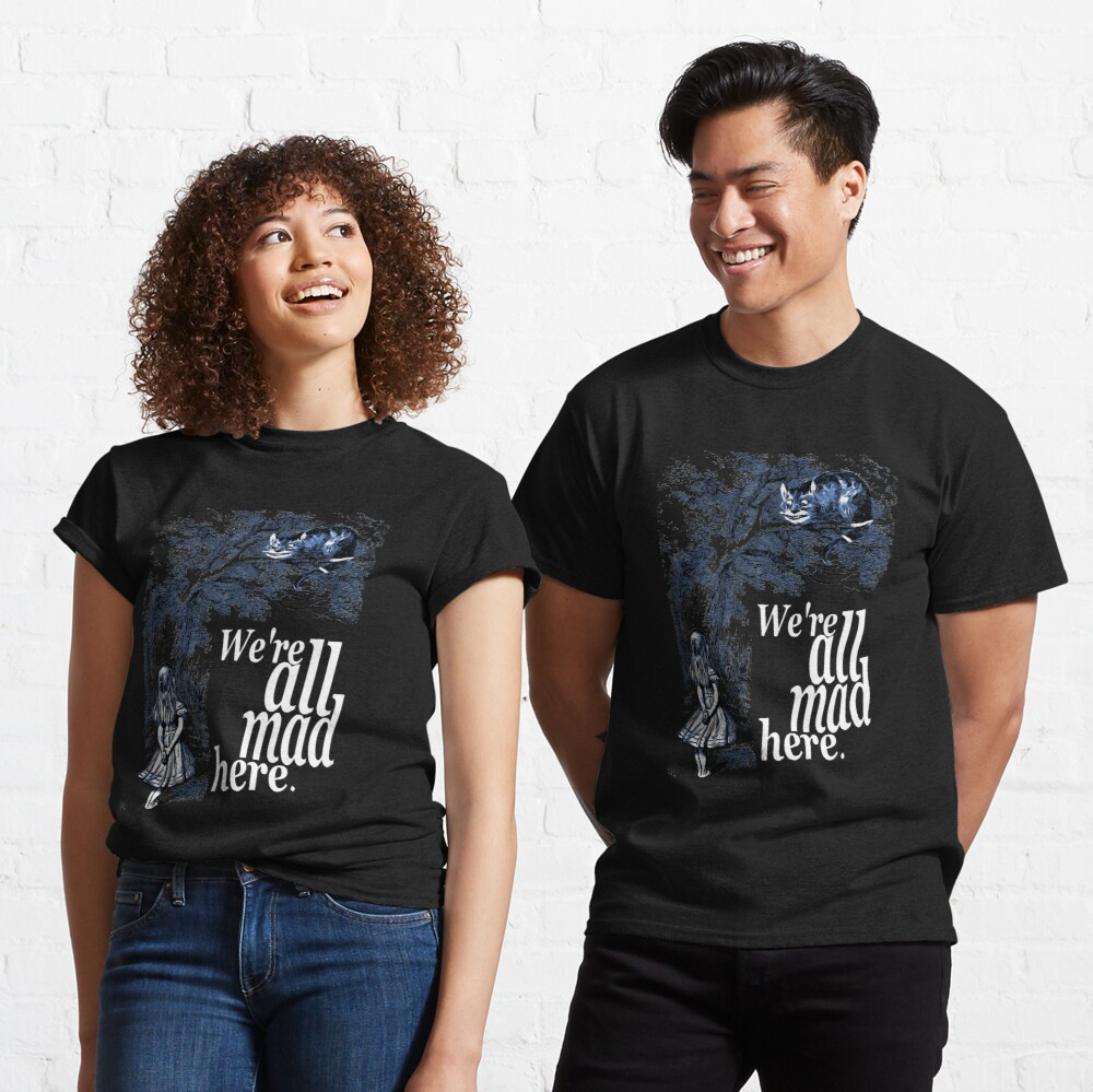 We Are All Mad Here - Alice In Wonderland Quote Classic T-Shirt