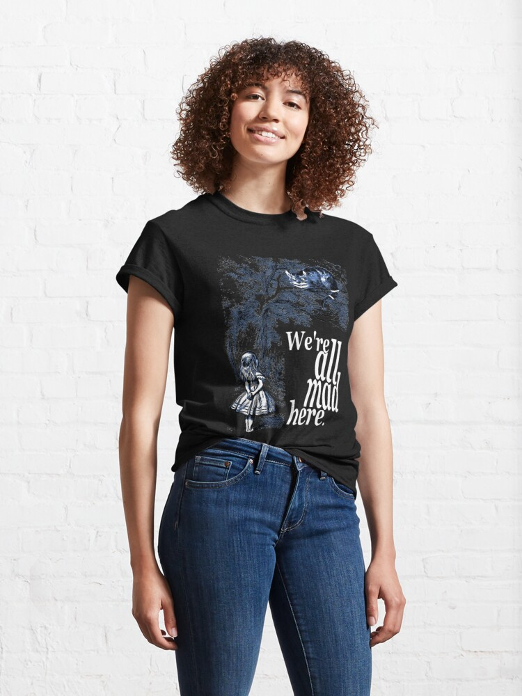 Alternate view of We Are All Mad Here - Alice In Wonderland Quote Classic T-Shirt