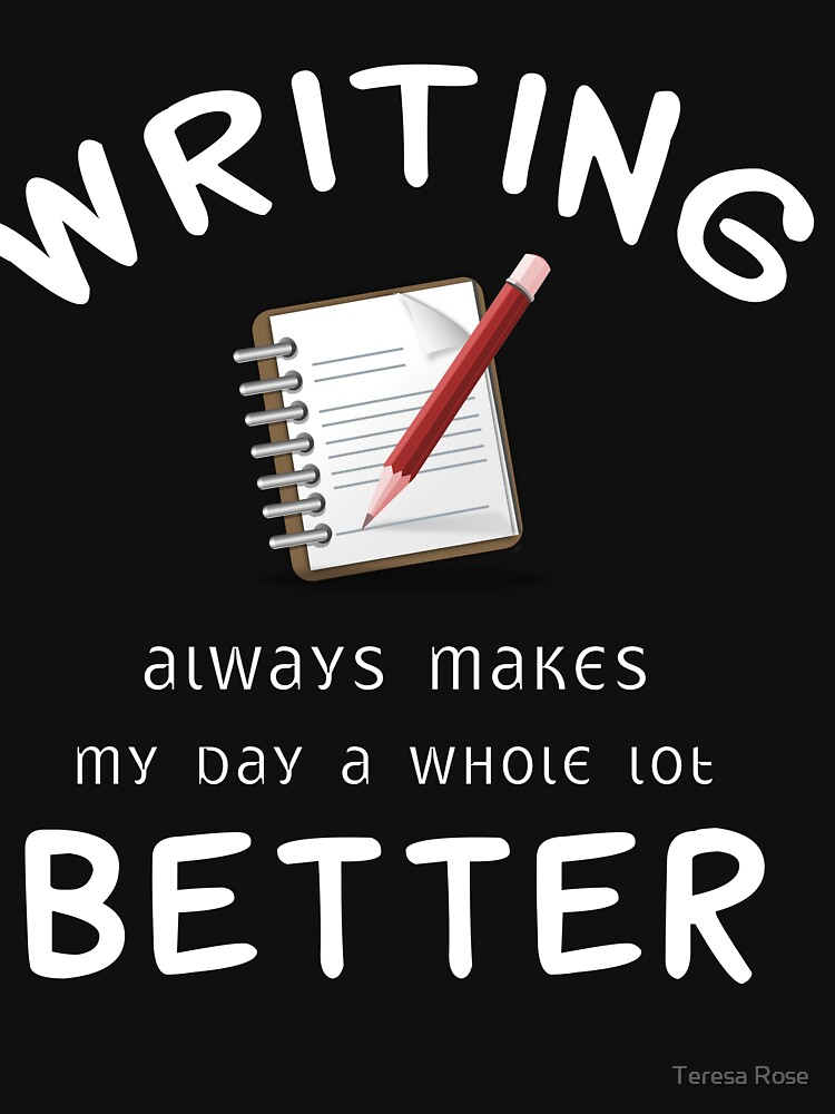 Writing Always Makes My Day A Whole Lot Better  by MusicReadingSav
