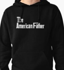 The American Father  Pullover Hoodie