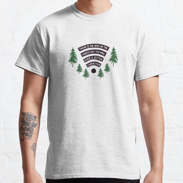 There Is No WiFi In The Forest But You Will Find A Better Connection Classic T-Shirt