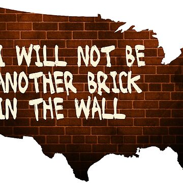I Will Not Be Another Brick in the Wall by CafePretzel