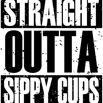 Straight Outta Sippy Cups (Black) by DaddysHome