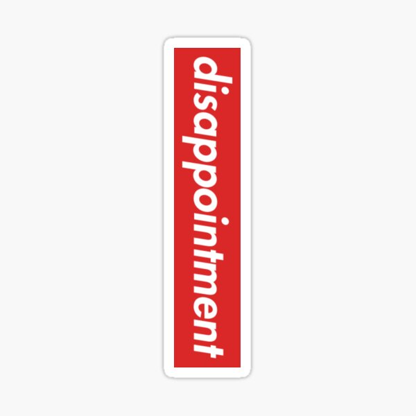 Supreme Disappointment  Sticker