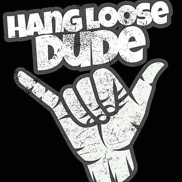 Hang Loose Dude: Give the Shaka by friendlyspoon