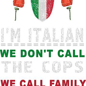 I'm Italian We Don't Call The Cops We Call Family by masliankaStepan