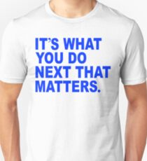 Its what you do next that matters. Unisex T-Shirt