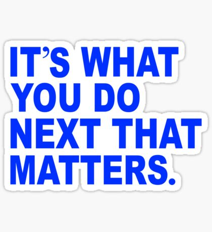 Its what you do next that matters. Sticker