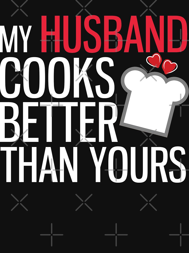My Husband Cooks Better Than Yours Womens Relaxed Fit T Shirt By