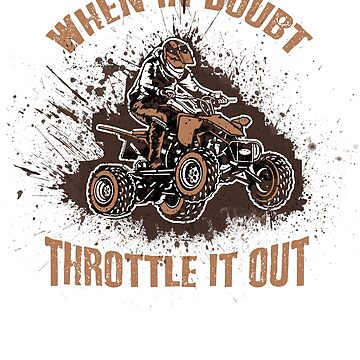 ATV rider - When in doubt throttle it out by polygrafix