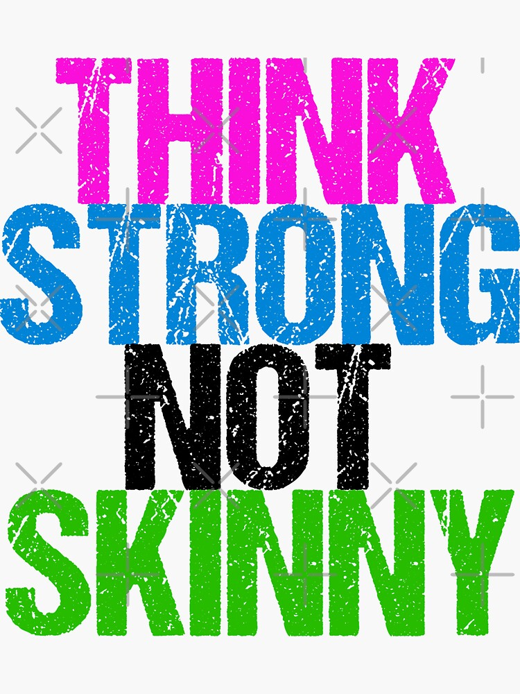 Think Strong Not Skinny by elishamarie28