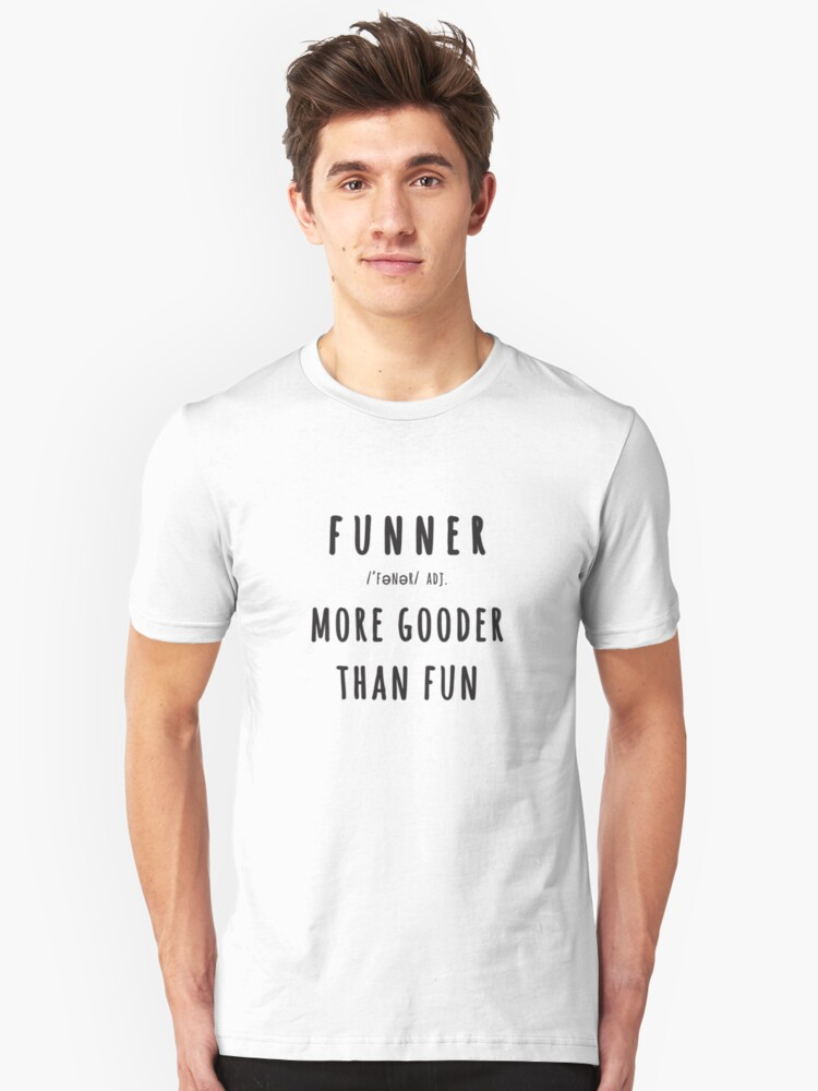 tee Funner More Gooder Than Fun Funniest Unisex Sweatshirt