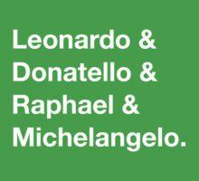 Leonardo & Donatello & Raphael & Michelangelo.