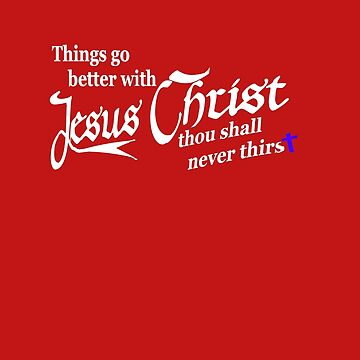 Things Go Better With JESUS CHRIST by Tim-Forder