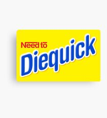Need to Diequick Canvas Print