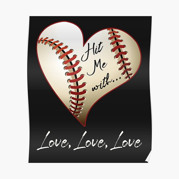 Hit Me With Love Love Love Heart Shaped Baseball Poster By Jecolds Redbubble