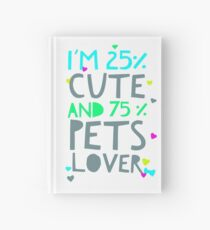 Funny I am Cute and Pets Lover Gift Hardcover Journal