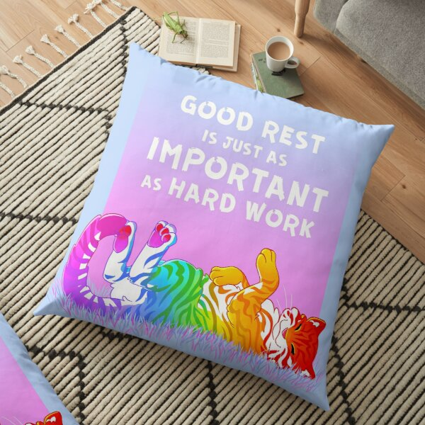 """Good Rest is Just as Important as Hard Work"" Rainbow Tiger Floor Pillow"