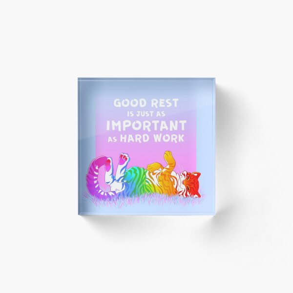 """Good Rest is Just as Important as Hard Work"" Rainbow Tiger Acrylic Block"