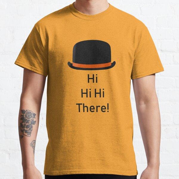 Clockwork Orange Quote - Hi Hi Hi There! Classic T-Shirt