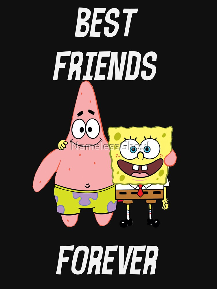 Patrick & Spongebob best friends forever [white text] by NamelessGhoul