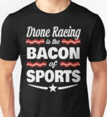 Drone Lover T shirt - Drone Racing Is The Bacon Of Sports T shirt  Unisex T-Shirt