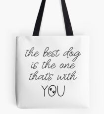 The Best Dog Is The One That's With You Dog Slogan Gifts for Dog Lovers Tote Bag