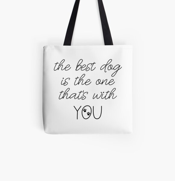 The Best Dog Is The One That's With You Dog Slogan Gifts for Dog Lovers All Over Print Tote Bag