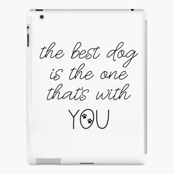 The Best Dog Is The One That's With You Dog Slogan Gifts for Dog Lovers iPad Snap Case