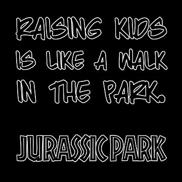 Raising Kids is Like a Walk in the Park. Jurassic Park by GiggleTees