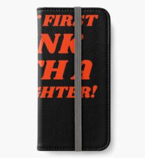 Safety First Drink With A Firefighter Funny Fireman iPhone Wallet/Case/Skin