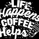 LIFE HAPPENS COFFEE HELPS DESIGN IN WHITE PATTERN by PurpleLoxe