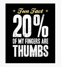 Fun Fact 20 Percent of My Fingers Are Thumbs Photographic Print